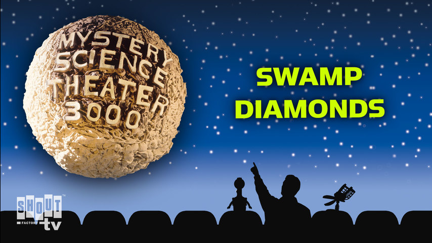MST3K: Swamp Diamonds