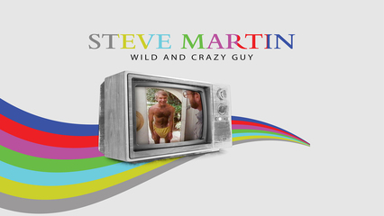 Steve Martin: A Wild And Crazy Guy