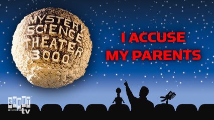 MST3K: I Accuse My Parents