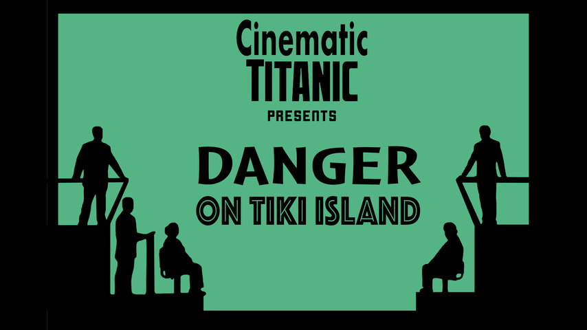 Cinematic Titanic: Danger On Tiki Island