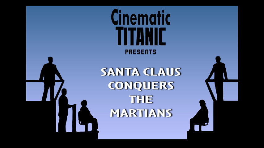 Cinematic Titanic: Santa Claus Conquers The Martians