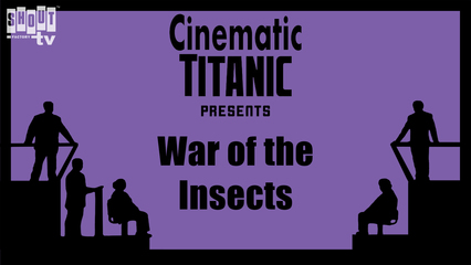 Cinematic Titanic: War Of The Insects